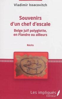 Souvenirs d'un chef d'escale : Belge juif polygotte, en Flandre ou ailleurs : récits - VladimirIssacovitch