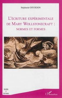 L'écriture expérimentale de Mary Wollstonecraft : normes et formes - StéphanieGourdon
