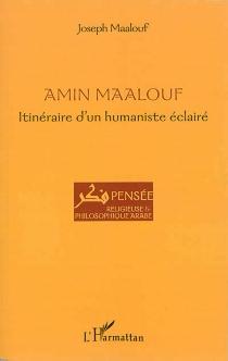 Amin Maalouf : itinéraire d'un humaniste éclairé - JosephMaalouf