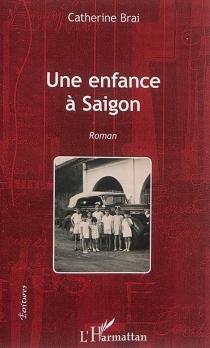Une enfance à Saigon - CatherineBrai