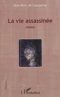 La vie assassinée - Jean-Marc deCacqueray