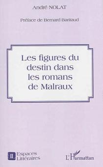 Les figures du destin dans les romans de Malraux - AndréNolat