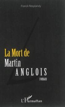 La mort de Martin Anglois - FranckResplandy