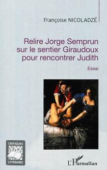 Relire Jorge Semprun sur le sentier Giraudoux pour rencontrer Judith : essai - FrançoiseNicoladzé