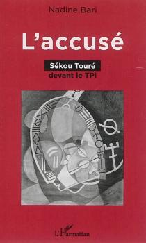 L'accusé : Sékou Touré devant le TPI - NadineBari