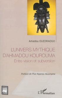 L'univers mythique d'Ahmadou Kourouma : entre vision et subversion - AmadouOuedraogo
