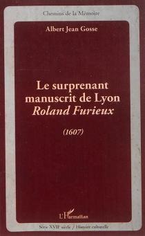 Le surprenant manuscrit de Lyon, Roland Furieux (1607) - Albert JeanGosse