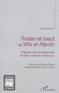 Tristan et Iseut et Wîs et Râmîn : origines indo-européennes de deux romans médiévaux - ShahlaNosrat