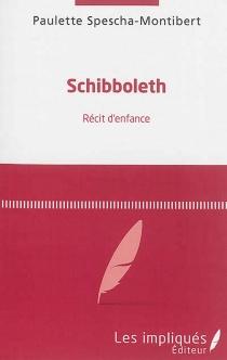 Schibboleth : récit d'enfance - PauletteSpescha-Montibert