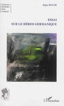 Essai sur le héros germanique - RégisBoyer