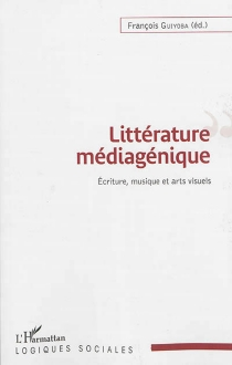 Littérature médiagénique : écriture, musique et arts visuels -