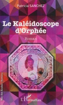 Le kaléidoscope d'Orphée - PatriciaSanchez