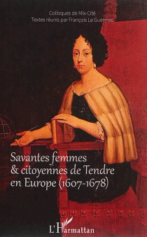 Savantes femmes et citoyennes de Tendre en Europe (1607-1678) : actes du colloque international de Mix-Cité, Orléans, 4-5 avril 2013 - Rencontres de Mix-Cité Orléans