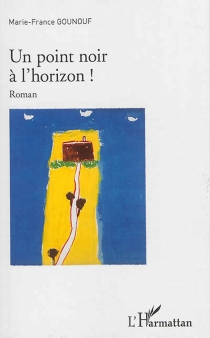 Un point noir à l'horizon ! - Marie-France Gounouf