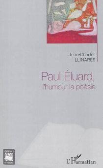 Paul Eluard : l'humour, la poésie - Jean-CharlesLlinares