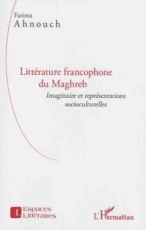 Littérature francophone du Maghreb : imaginaire et représentations socioculturelles - FatimaAhnouch