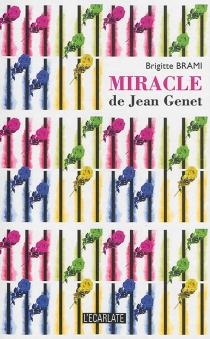 Miracle de Jean Genet - BrigitteBrami