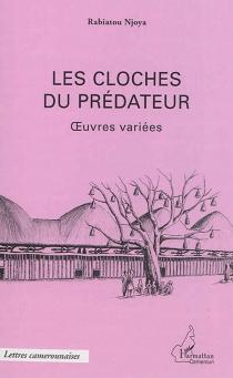 Les cloches du prédateur : oeuvres variées - RabiatouNjoya