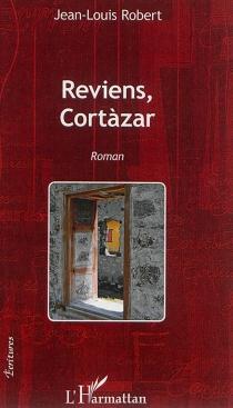 Reviens, Cortàzar - Jean-LouisRobert
