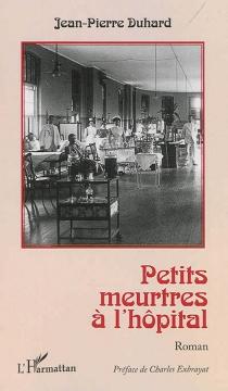 Petits meurtres à l'hôpital - Jean-PierreDuhard