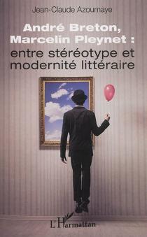 André Breton, Marcelin Pleynet : entre stéréotype et modernité littéraire - Jean-ClaudeAzoumaye