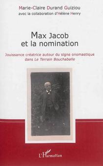 Max Jacob et la nomination : jouissance créatrice autour du signe onomastique dans Le Terrain Bouchaballe - Marie-ClaireDurand Guiziou