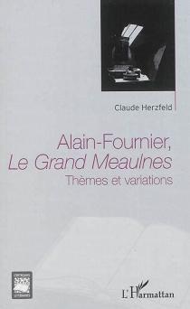 Alain-Fournier, Le grand Meaulnes : thèmes et variations - ClaudeHerzfeld