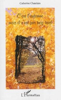 C'est l'automne mais il n'est pas trop tard - CatherineChatelain