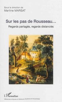 Sur les pas de Rousseau... : regards partagés, regards distanciés -