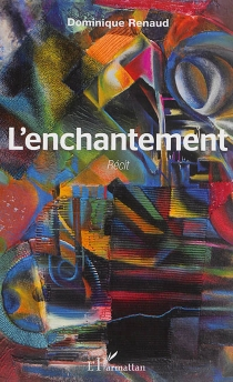 L'enchantement : récit - Dominique Renaud
