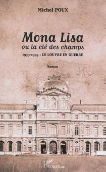 Mona Lisa ou La clé des champs : 1939-1945, le Louvre en guerre - MichelPoux