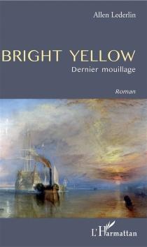 Bright Yellow : dernier mouillage - Allen-FrançoisLederlin