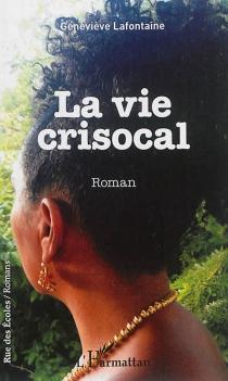 La vie crisocal - GenevièveLafontaine