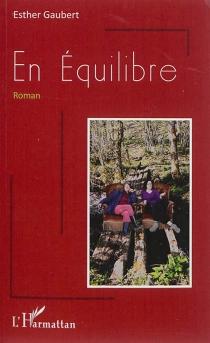 En équilibre : roman inspiré de faits réels - EstherGaubert