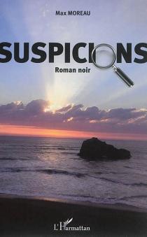 Suspicions : roman noir - MaxMoreau