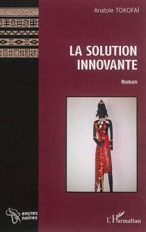 La solution innovante - AnatoleTokofaï