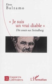 Je suis un vrai diable : dix essais sur Strindberg - ElenaBalzamo