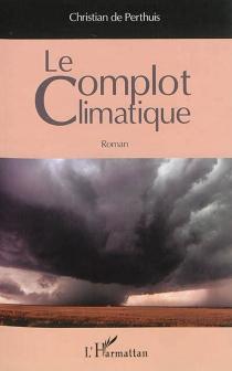 Le complot climatique - Christian dePerthuis