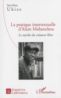 La pratique intertextuelle d'Alain Mabanckou : le mythe du créateur libre - ServilienUkize
