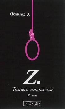 Z. : tumeur amoureuse - ClémenceO.