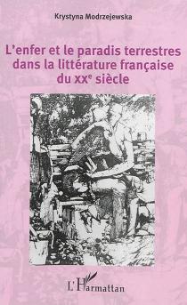 L'enfer et le paradis terrestres dans la littérature française du XXe siècle - KrystynaModrzejewska