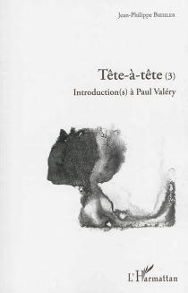 Tête-à-tête : introduction(s) à Paul Valéry - Jean-PhilippeBiehler
