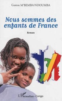 Nous sommes des enfants de France - GastonM'Bemba-Ndoumba
