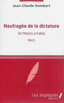 Naufragée de la dictature : de Mobutu à Kabila : récit - Jean-ClaudeHombart
