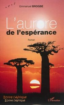 L'aurore de l'espérance - EmmanuelBrogbé