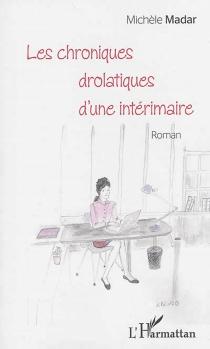 Les chroniques drolatiques d'une intérimaire - MichèleMadar