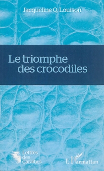 Le triomphe des crocodiles - JacquelineLouison