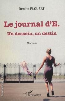 Le journal d'E. : un dessein, un destin - DeniseFlouzat