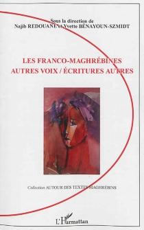 Les franco-maghrébines : autres voix, écritures autres -