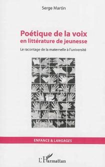 Poétique de la voix en littérature de jeunesse : le racontage de la maternelle à l'université - SergeMartin